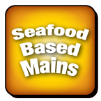 Seafood Based Mains